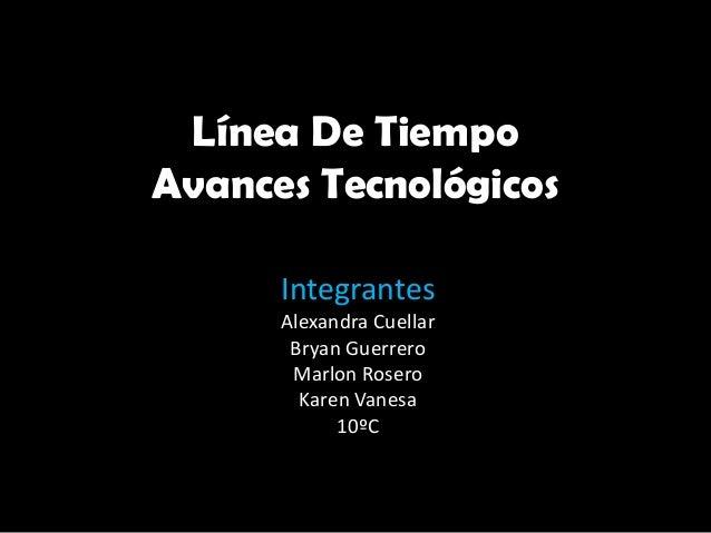 Línea De Tiempo Avances Tecnológicos Integrantes Alexandra Cuellar Bryan Guerrero Marlon Rosero Karen Vanesa 10ºC
