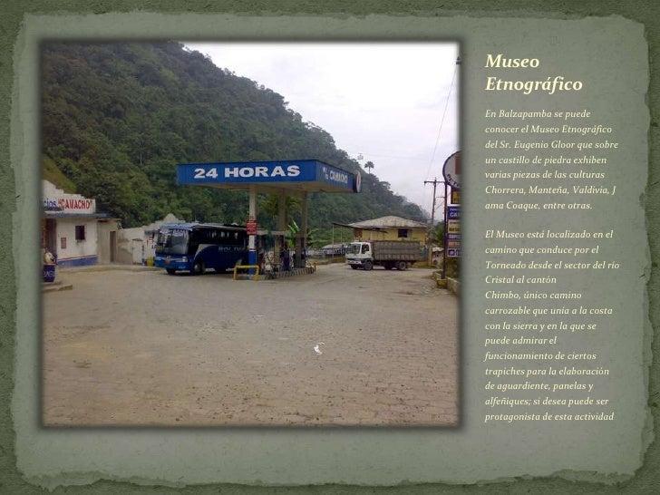 Museo Etnográfico<br />En Balzapamba se puede conocer el Museo Etnográfico del Sr. Eugenio Gloor que sobre un castillo de ...