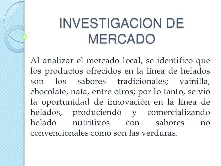 INVESTIGACION DE           MERCADOAl analizar el mercado local, se identifico quelos productos ofrecidos en la línea de he...