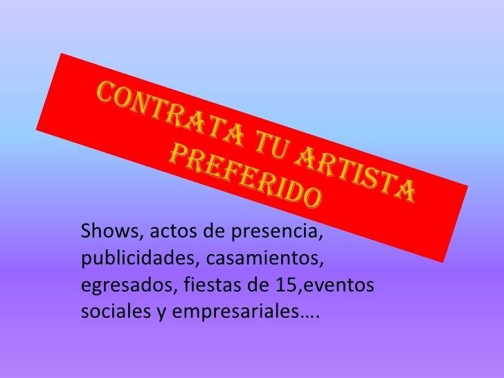 Shows, actos de presencia, publicidades, casamientos, egresados, fiestas de 15,eventos sociales y empresariales….