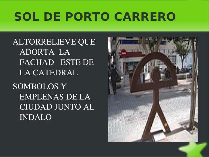 SOL DE PORTO CARRERO <ul><li>ALTORRELIEVE QUE ADORTA  LA FACHAD  ESTE DE LA CATEDRAL