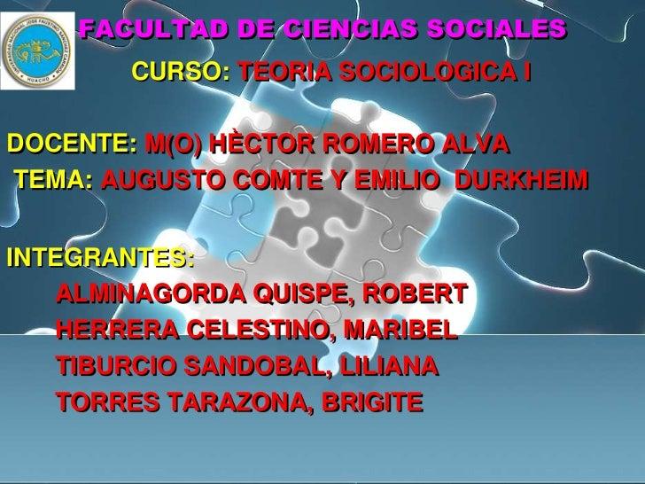 FACULTAD DE CIENCIAS SOCIALES       CURSO: TEORIA SOCIOLOGICA IDOCENTE: M(O) HÈCTOR ROMERO ALVATEMA: AUGUSTO COMTE Y EMILI...