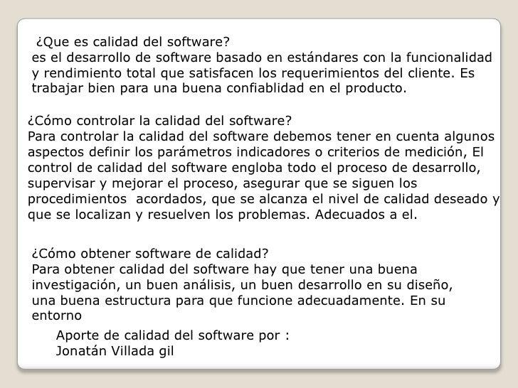 ¿Que es calidad del software?<br />es el desarrollo de software basado en estándares con la funcionalidad y rendimiento to...