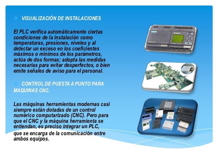  VISUALIZACIÓN DE INSTALACIONESEl PLC verifica automáticamente ciertascondiciones de la instalación comotemperaturas, pre...