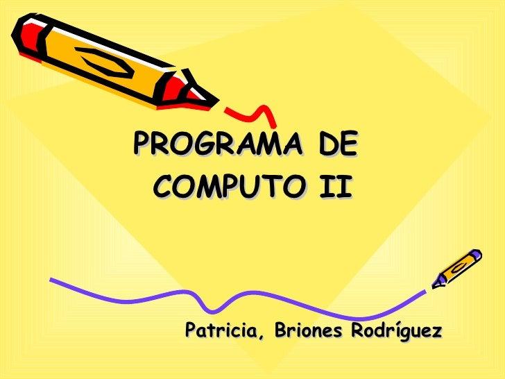 PROGRAMA DE  COMPUTO II Patricia, Briones Rodríguez