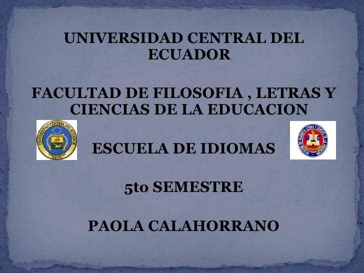 UNIVERSIDAD CENTRAL DEL           ECUADORFACULTAD DE FILOSOFIA , LETRAS Y   CIENCIAS DE LA EDUCACION      ESCUELA DE IDIOM...