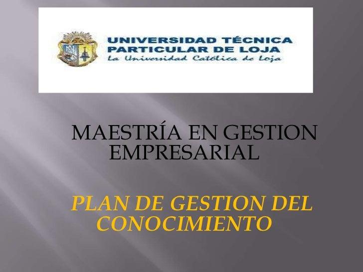 MAESTRÍA EN GESTION  EMPRESARIALPLAN DE GESTION DEL  CONOCIMIENTO