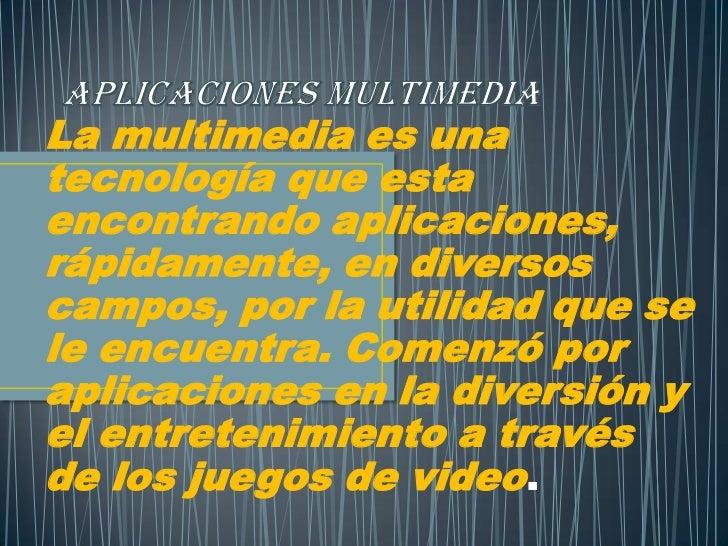 La multimedia es unatecnología que estaencontrando aplicaciones,rápidamente, en diversoscampos, por la utilidad que sele e...