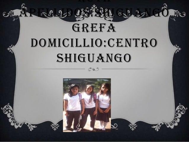 RUTH APELLIDOS:SHIGUANGO GREFA DOMICILLIO:CENTRO SHIGUANGO