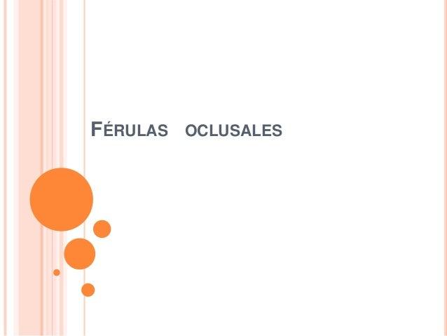 FÉRULAS OCLUSALES