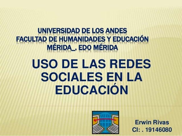 UNIVERSIDAD DE LOS ANDES FACULTAD DE HUMANIDADES Y EDUCACIÓN MÉRIDA_. EDO MÉRIDA USO DE LAS REDES SOCIALES EN LA EDUCACIÓN...