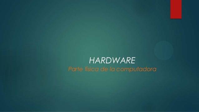HARDWAREParte física de la computadora