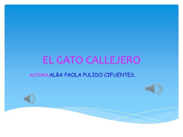 EL GATO CALLEJERO AUTORA:ALBA PAOLA PULIDO CIFUENTES.