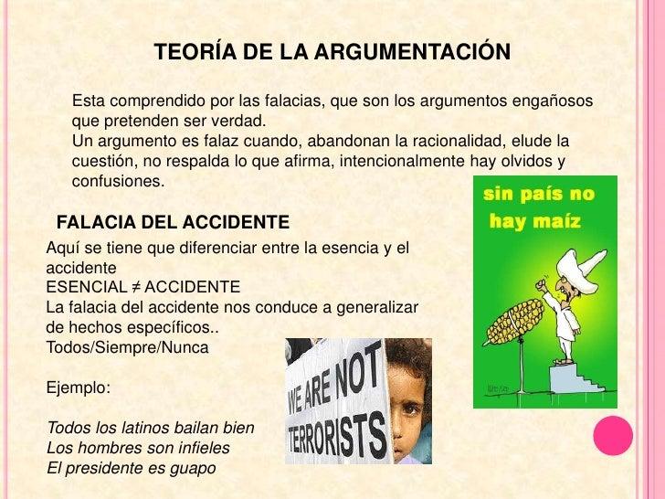 TEORÍA DE LA ARGUMENTACIÓN<br />Esta comprendido por las falacias, que son los argumentos engañosos que pretenden ser verd...