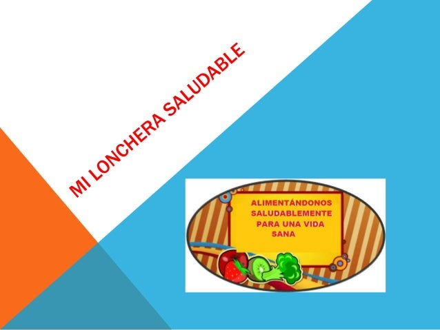 MI LONCHERA SALUDABLE  ¿POR QUÉ ELEGIMOS ESTE DESAFÍO? Ante el consumo excesivo de alimentos de origen industrial (comida ...