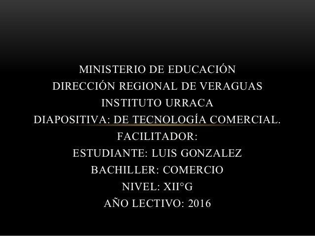 MINISTERIO DE EDUCACIÓN DIRECCIÓN REGIONAL DE VERAGUAS INSTITUTO URRACA DIAPOSITIVA: DE TECNOLOGÍA COMERCIAL. FACILITADOR:...