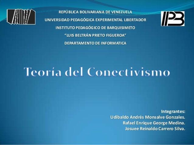 Integrantes: Udibaldo Andrés Monsalve Gonzales. Rafael Enrique George Medina. Josuee Reinaldo Carrero Silva. REPÚBLICA BOL...