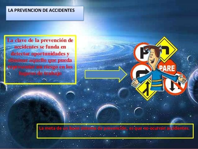 LA PREVENCION DE ACCIDENTES La clave de la prevención de accidentes se funda en detectar oportunidades y eliminar aquello ...