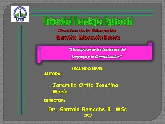 """""""Descripción de los trastornos del Lenguaje y la Comunicación"""" SEGUNDO NIVEL AUTORA: Jaramillo Ortiz Josefina María DIRECT..."""