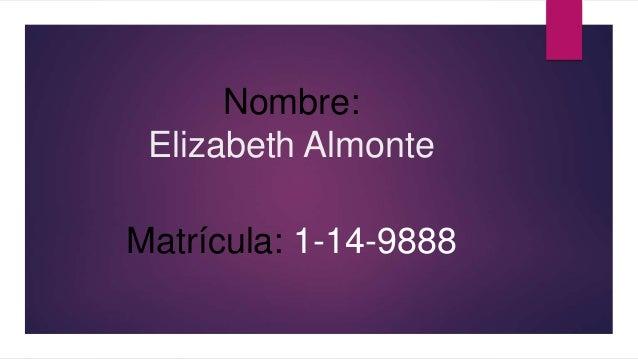 Nombre: Elizabeth Almonte Matrícula: 1-14-9888