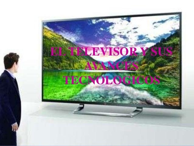 EL TELEVISOR Y SUS AVANCES TECNOLOGICOS