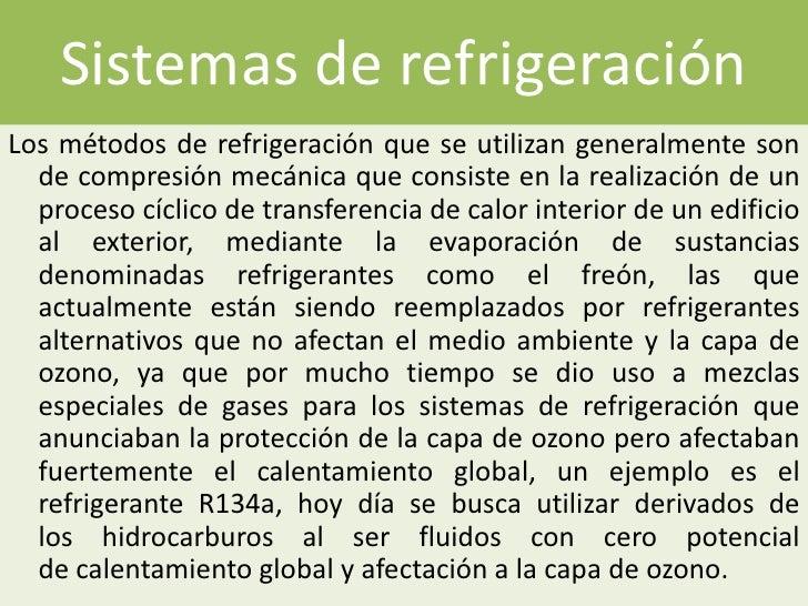 Sistemas de refrigeraciónLos métodos de refrigeración que se utilizan generalmente son  de compresión mecánica que consist...