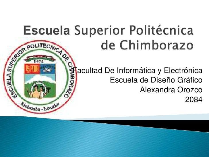 Facultad De Informática y Electrónica          Escuela de Diseño Gráfico                  Alexandra Orozco                ...