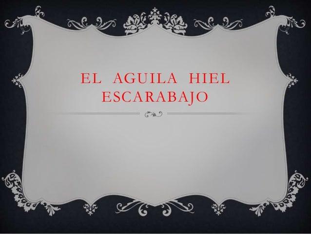 EL AGUILA HIEL ESCARABAJO