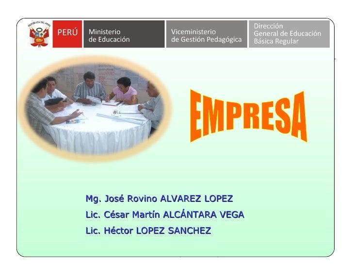 Mg. José Rovino ALVAREZ LOPEZ Lic. César Martín ALCÁNTARA VEGA Lic. Héctor LOPEZ SANCHEZ          Área: Educación para el ...
