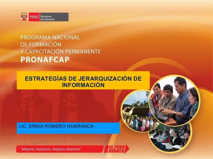 LIC. ERIKA ROMERO HUARANCA <ul><li>ESTRATEGÍAS DE JERARQUIZACIÓN DE INFORMACIÓN </li></ul>