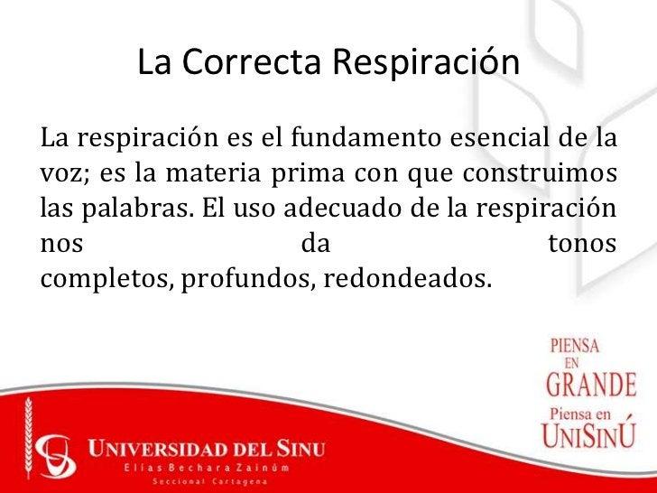 La Correcta RespiraciónLa respiración es el fundamento esencial de lavoz; es la materia prima con que construimoslas palab...