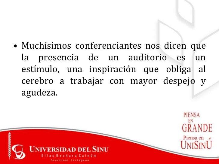 • Muchísimos conferenciantes nos dicen que  la presencia de un auditorio es un  estímulo, una inspiración que obliga al  c...