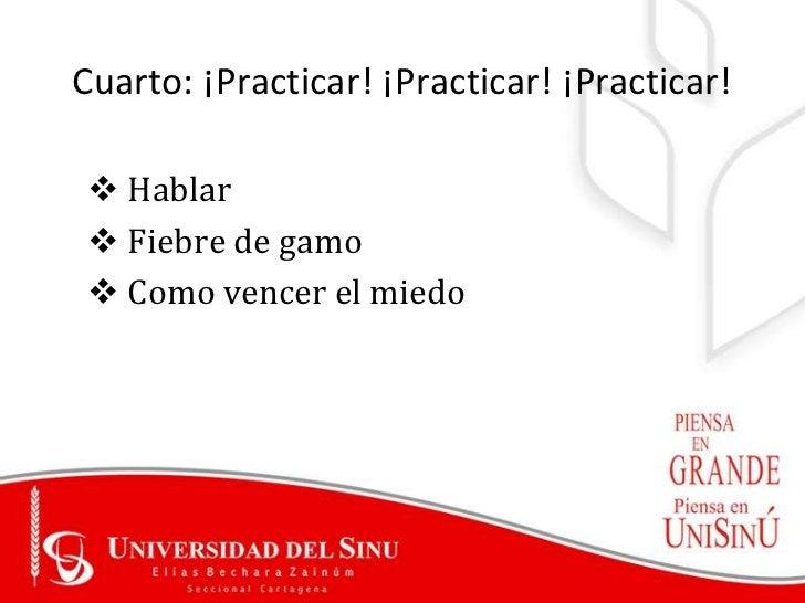 Cuarto: ¡Practicar! ¡Practicar! ¡Practicar! Hablar Fiebre de gamo Como vencer el miedo