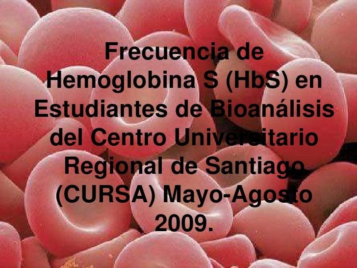 Frecuencia de  Hemoglobina S (HbS) en Estudiantes de Bioanálisis  del Centro Universitario    Regional de Santiago   (CURS...