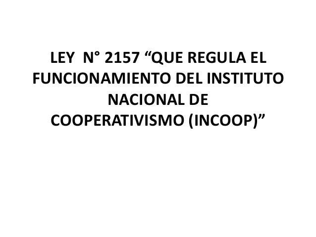 """LEY N° 2157 """"QUE REGULA EL FUNCIONAMIENTO DEL INSTITUTO NACIONAL DE COOPERATIVISMO (INCOOP)"""""""