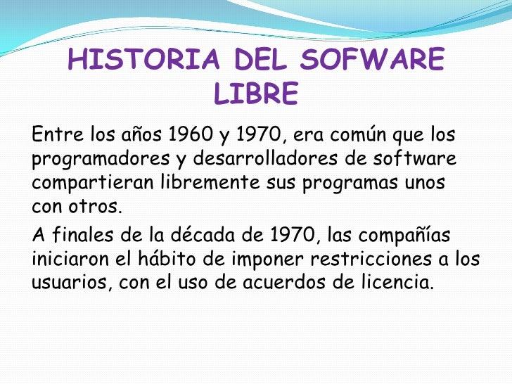 HISTORIA DEL SOFWARE            LIBREEntre los años 1960 y 1970, era común que losprogramadores y desarrolladores de softw...