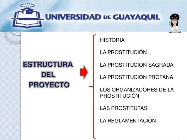 ESTRUCTURA DEL PROYECTO HISTORIA LA PROSTITUCIÓN LA PROSTITUCIÓN SAGRADA LA PROSTITUCIÓN PROFANA LOS ORGANIZADORES DE LA P...