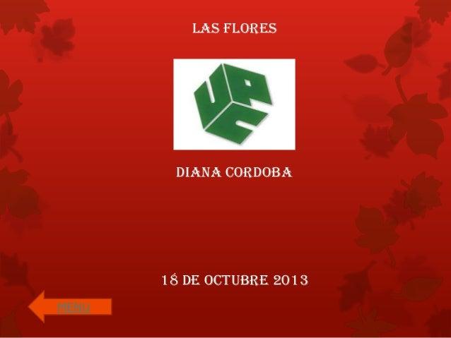 LAS FLORES  DIANA CORDOBA  18 DE OCTUBRE 2013 MENU
