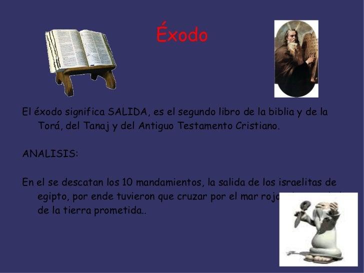 ÉxodoEl éxodo significa SALIDA, es el segundo libro de la biblia y de la    Torá, del Tanaj y del Antiguo Testamento Crist...