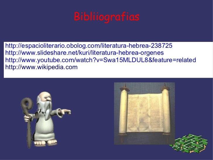 Bibliiografiashttp://espacioliterario.obolog.com/literatura-hebrea-238725http://www.slideshare.net/kuri/literatura-hebrea-...