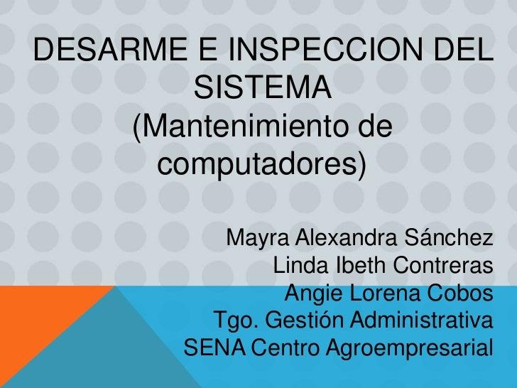 DESARME E INSPECCION DEL         SISTEMA     (Mantenimiento de       computadores)          Mayra Alexandra Sánchez       ...