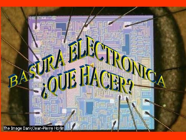 BASURA ELECTRONICA ¿QUE HACER?