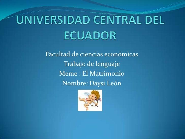 UNIVERSIDAD CENTRAL DEL ECUADOR<br />Facultad de ciencias económicas <br />Trabajo de lenguaje <br />Meme : El Matrimonio<...