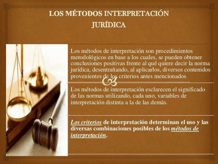 Los métodos de interpretación son procedimientosmetodológicos en base a los cuales, se pueden obtenerconclusiones positiva...