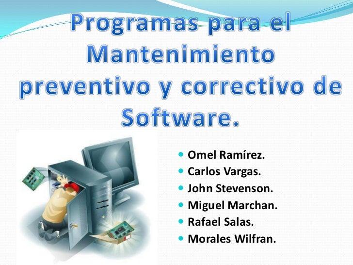 Programas para el Mantenimiento preventivo y correctivo de Software.<br />Omel Ramírez.<br />Carlos Vargas.<br />John Stev...