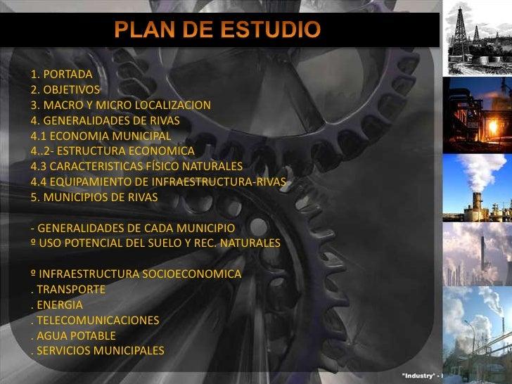 PLAN DE ESTUDIO<br />1. PORTADA<br />2. OBJETIVOS<br />3. MACRO Y MICRO LOCALIZACION<br />4. GENERALIDADES DE RIVAS<br />4...