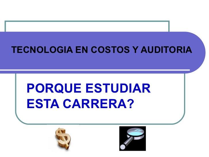 TECNOLOGIA EN COSTOS Y AUDITORIA PORQUE ESTUDIAR ESTA CARRERA?