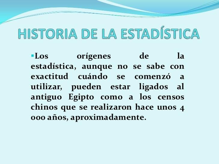 Los        orígenes     de      la estadística, aunque no se sabe con exactitud cuándo se comenzó a utilizar, pueden esta...