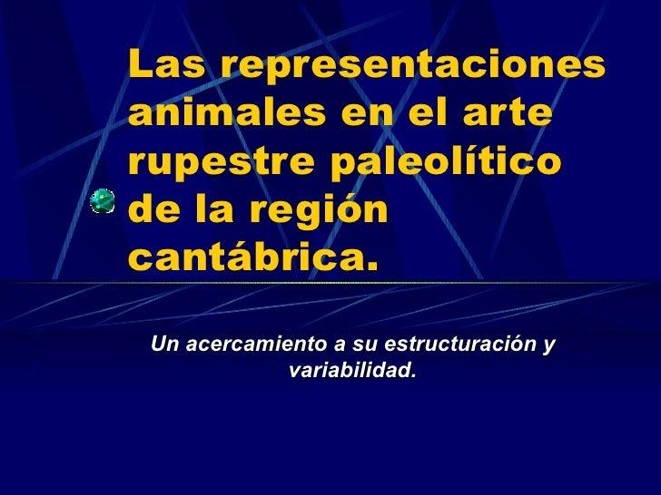Las representaciones animales en el arte rupestre paleolítico  de la región cantábrica. Un acercamiento a su estructuració...