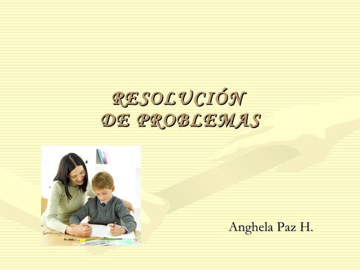 RESOLUCIÓN DE PROBLEMAS              Anghela Paz H.